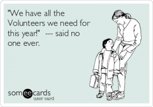we-have-all-the-volunteers-we-need-for-this-year-said-no-one-ever--215fb