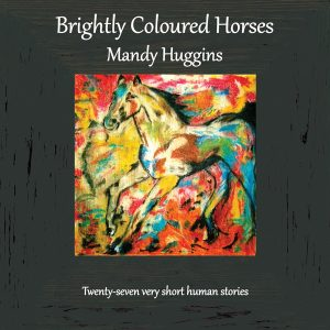 Cover of Brightly Coloured Horses by Mandy Huggins